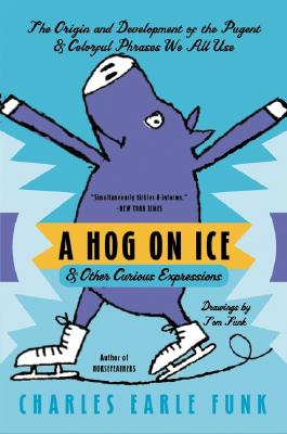 A Hog on Ice: & Other Curious Expressions - Funk, Charles Earle