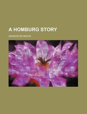 A Homburg Story - Seymour, Gordon