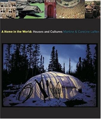 A Home in the World: Houses and Cultures - Laffon, Martine, and Laffon, Caroline