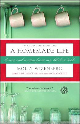 A Homemade Life: Stories and Recipes from My Kitchen Table - Wizenberg, Molly