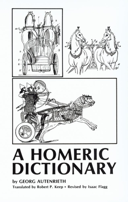 A Homeric Dictionary for Schools and Colleges - Autenrieth, Georg, and Flagg, Isaac (Editor), and Keep, Robert P (Translated by)