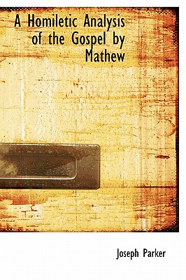 A Homiletic Analysis of the Gospel by Mathew - Parker, Joseph