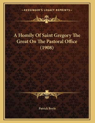 A Homily of Saint Gregory the Great on the Pastoral Office (1908) - Boyle, Patrick