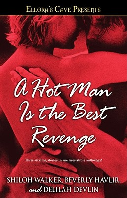A Hot Man Is the Best Revenge - Walker, Shiloh, and Havlir, Beverly, and Devlin, Delilah
