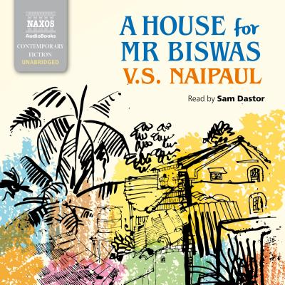 A House for Mr Biswas - Naipaul, V. S., and Dastor, Sam (Read by)