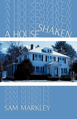 A House Shaken - Markley, Sam