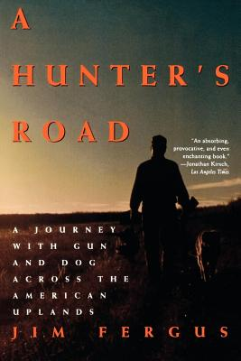 A Hunter's Road: A Journey with Gun and Dog Across the American Uplands - Fergus, Jim