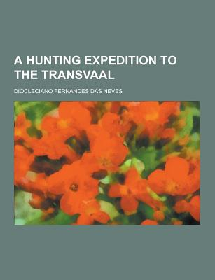 A Hunting Expedition to the Transvaal - Neves, Diocleciano Fernandes Das