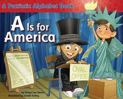 A is for America: A Patriotic Alphabet Book - Stone, Tanya Lee