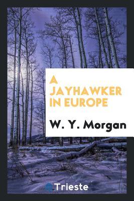 A Jayhawker in Europe - Morgan, W Y