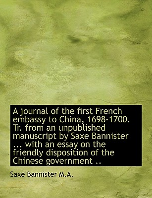 A Journal of the First French Embassy to China, 1698-1700. Tr. from an Unpublished Manuscript by Sax - Bannister, Saxe
