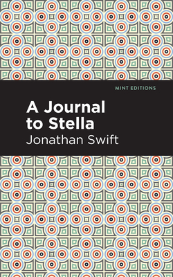 A Journal to Stella - Swift, Jonathan, and Editions, Mint (Contributions by)