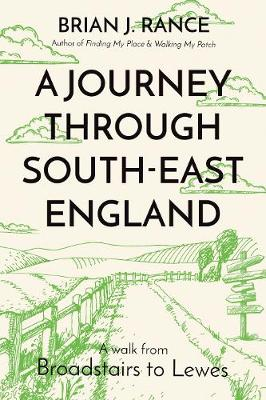 A Journey Through South-East England: Broadstairs to Lewes - Rance, Brian J.