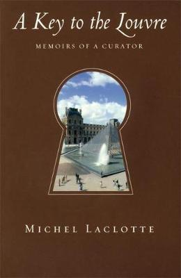 A Key to the Louvre: Memoirs of a Curator - Laclotte, Michel