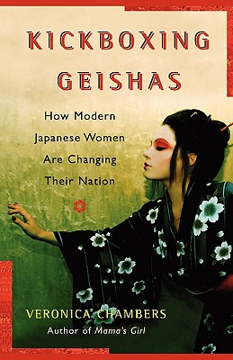 A Kickboxing Geishas: How Modern Japanese Women Are Changing Their Nation - Chambers, Veronica