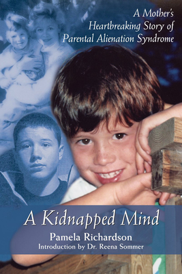 A Kidnapped Mind: A Mother's Heartbreaking Story of Parental Alienation Syndrome - Richardson, Pamela, and Broweleit, Jane, and Sommer, Reena (Foreword by)