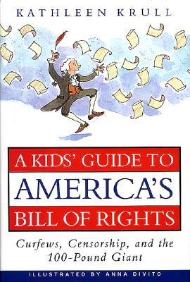 A kid's guide to America's Bill of Rights : curfews, censorship, and the 100-pound giant - Krull, Kathleen, and DiVito, Anna