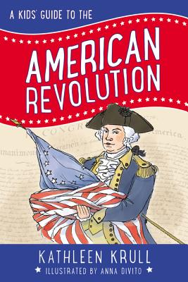 A Kids' Guide to the American Revolution - Krull, Kathleen