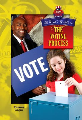 A Kid's Guide to the Voting Process - Gagne, Tammy