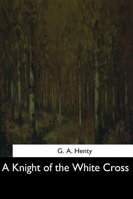 A Knight of the White Cross - Henty, G a