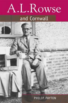 A.L. Rowse and Cornwall: A Paradoxical Patriot - Payton, Philip