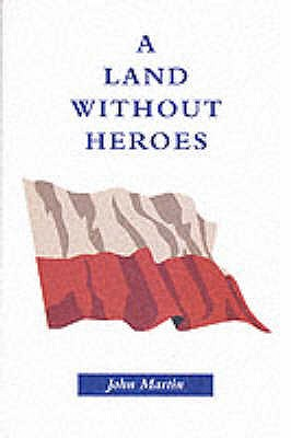 A Land without Heroes - Martin, John, and Hardy, David (Volume editor)