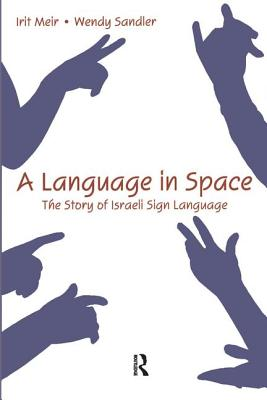 A Language in Space: The Story of Israeli Sign Language - Meir, Irit, and Sandler, Wendy