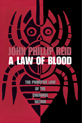 A Law of Blood: The Primitive Law of the Cherokee Nation - Reid, John Phillip, and Bakken, Gordon Morris, Dr. (Foreword by)