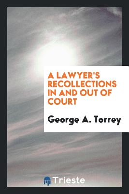A Lawyer's Recollections in and Out of Court - Torrey, George A