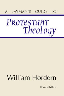 A Layman's Guide to Protestant Theology - Hordern, William E