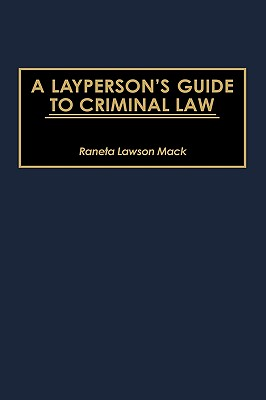 A Layperson's Guide to Criminal Law - Mack, Raneta Lawson