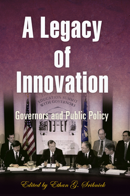 A Legacy of Innovation: Governors and Public Policy - Sribnick, Ethan G (Editor)