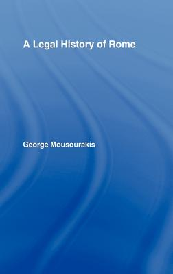 A Legal History of Rome - Mousourakis, George