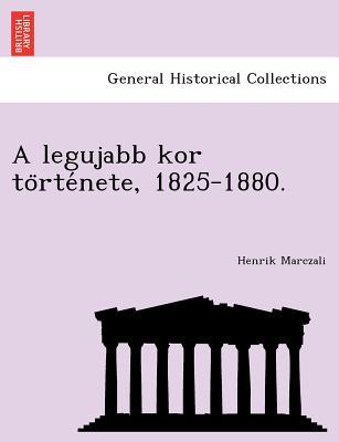 A Legujabb Kor to Rte Nete, 1825-1880. - Marczali, Henrik