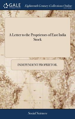 A Letter to the Proprietors of East India Stock - Independent Proprietor
