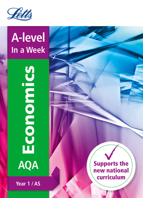 A -level Economics Year 1 (and AS) In a Week - Letts A-Level