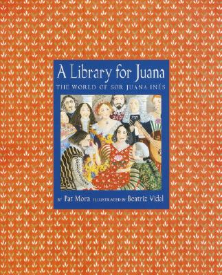A Library for Juana: The World of Sor Juana Ines - Mora, Pat