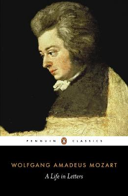 A Life in Letters - Mozart, Wolfgang Amadeus, and Spencer, Stewart, Mr. (Translated by), and Eisen, Cliff (Editor)