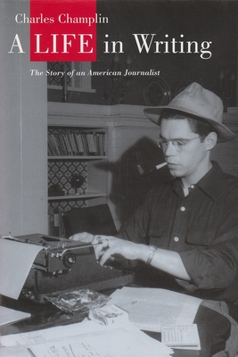 A Life in Writing: The Story of an American Journalist - Champlin, Charles
