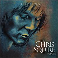 A Life in Yes: The Chris Squire Tribute - Various Artists