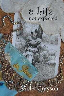 A Life Not Expected: But a Journey Worth Taking - Grayson, Violet