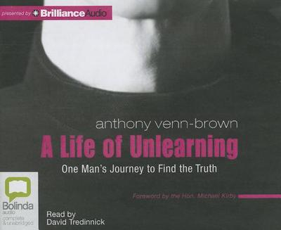 A Life of Unlearning: One Man's Journey to Find the Truth - Venn-Brown, Anthony