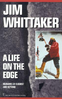 A Life on the Edge: Memoirs of Everest and Beyond - Whittaker, Jim, and Kennedy, Edward M, Senator (Foreword by), and Glenn, John (Foreword by)