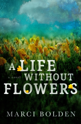A Life Without Flowers - Bolden, Marci