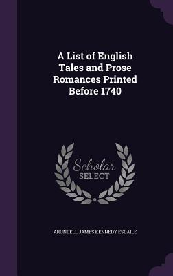 A List of English Tales and Prose Romances Printed Before 1740 - Esdaile, Arundell James Kennedy