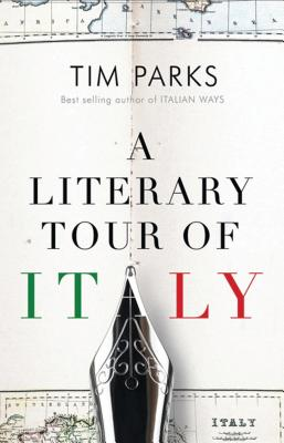A Literary Tour of Italy - Parks, Tim