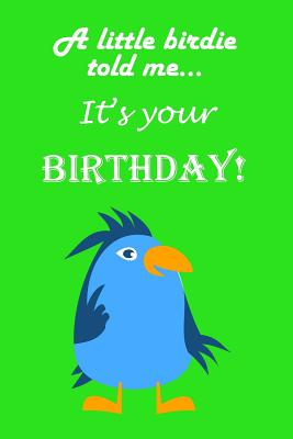 A little birdie told me...It's your birthday!: Funny little bird notebook journal to write in - birthday - Press, Robimo