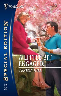 A Little Bit Engaged - Hill, Teresa
