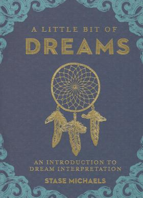 A Little Bit of Dreams: An Introduction to Dream Interpretation - Michaels, Stase