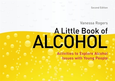 A Little Book of Alcohol: Activities to Explore Alcohol Issues with Young People - Rogers, Vanessa